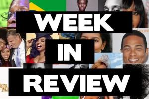 Week in Review.  Don Lemon.  Naomi Campbell. Oprah.  Ghana. Brazil.