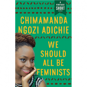 Chimamanda Ngozi Adichie's 'We Should All Be Feminists' is Now Available in eBook Form.