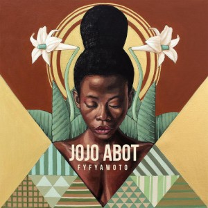 Listen to This. Jojo Abot.  'Fyfya Woto.' A Soulful Work of Fiction Sung in Ewe and English.