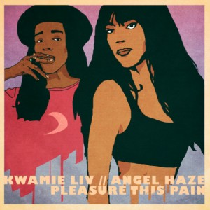 Listen To This. Kwamie Liv Feat. Angel Haze.  'Pleasure This Pain.'