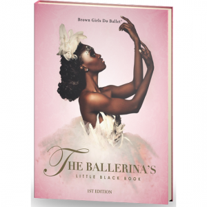 Brown Girls Do Ballet To Release 'The Ballerina's Little Black Book.'